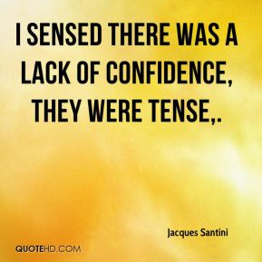 Jacques Santini - I sensed there was a lack of confidence, they were tense.