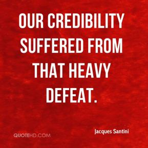 Jacques Santini - Our credibility suffered from that heavy defeat.