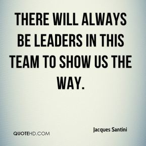 There will always be leaders in this team to show us the way.