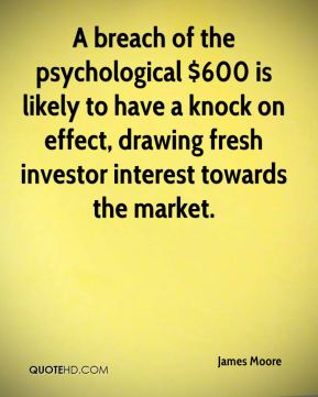James Moore - A breach of the psychological $600 is likely to have a knock on effect, drawing fresh investor interest towards the market.