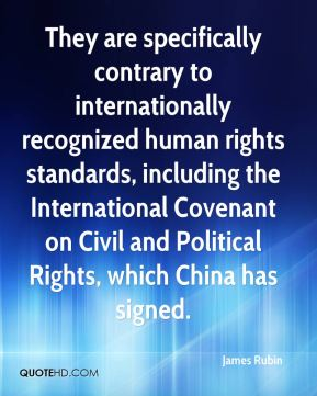 James Rubin - They are specifically contrary to internationally recognized human rights standards, including the International Covenant on Civil and Political Rights, which China has signed.