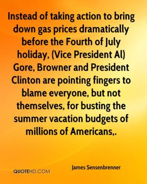 Instead of taking action to bring down gas prices dramatically before the Fourth of July holiday, (Vice President Al) Gore, Browner and President Clinton are pointing fingers to blame everyone, but not themselves, for busting the summer vacation budgets of millions of Americans.