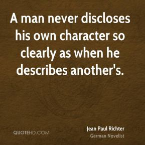A man never discloses his own character so clearly as when he describes another's.