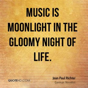 Jean Paul Richter  - Music is moonlight in the gloomy night of life.