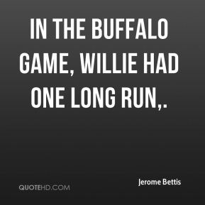 In the Buffalo game, Willie had one long run.