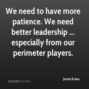 Jessie Evans  - We need to have more patience. We need better leadership ... especially from our perimeter players.