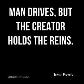 Man drives, but the Creator holds the reins.