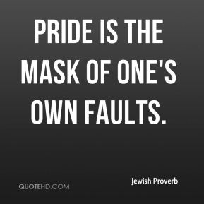 Pride is the mask of one's own faults.