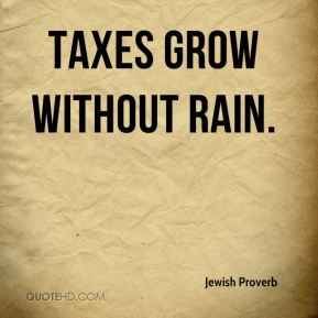 Taxes grow without rain.