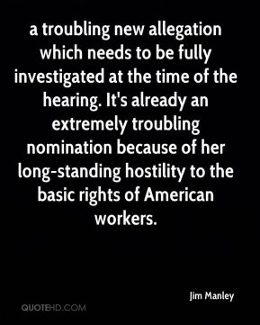 a troubling new allegation which needs to be fully investigated at the time of the hearing. It's already an extremely troubling nomination because of her long-standing hostility to the basic rights of American workers.