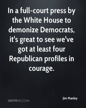 In a full-court press by the White House to demonize Democrats, it's great to see we've got at least four Republican profiles in courage.