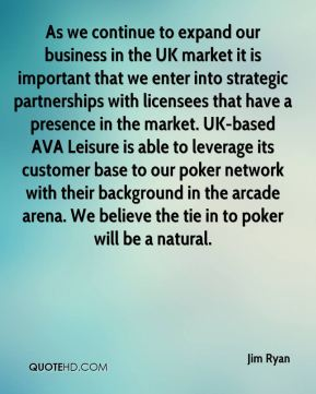As we continue to expand our business in the UK market it is important that we enter into strategic partnerships with licensees that have a presence in the market. UK-based AVA Leisure is able to leverage its customer base to our poker network with their background in the arcade arena. We believe the tie in to poker will be a natural.