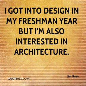 I got into design in my freshman year but I'm also interested in architecture.