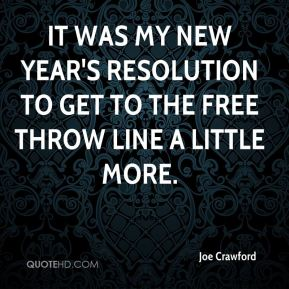 Joe Crawford  - It was my New Year's resolution to get to the free throw line a little more.