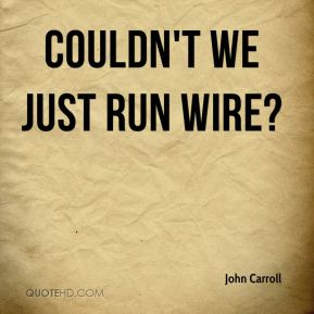 Couldn't we just run wire?