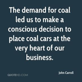 The demand for coal led us to make a conscious decision to place coal cars at the very heart of our business.