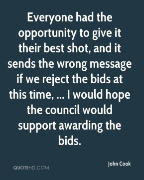 Everyone had the opportunity to give it their best shot, and it sends the wrong message if we reject the bids at this time, ... I would hope the council would support awarding the bids.