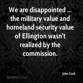John Cook  - We are disappointed ... the military value and homeland security value of Ellington wasn't realized by the commission.