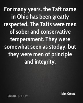 For many years, the Taft name in Ohio has been greatly respected. The Tafts were men of sober and conservative temperament. They were somewhat seen as stodgy, but they were men of principle and integrity.