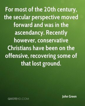 For most of the 20th century, the secular perspective moved forward and was in the ascendancy. Recently however, conservative Christians have been on the offensive, recovering some of that lost ground.