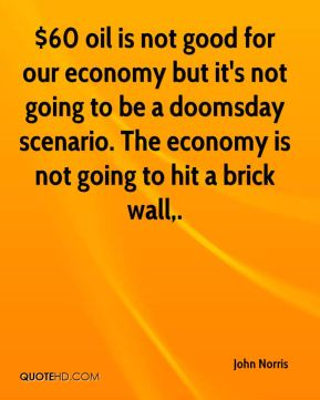 $60 oil is not good for our economy but it's not going to be a doomsday scenario. The economy is not going to hit a brick wall.