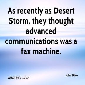 As recently as Desert Storm, they thought advanced communications was a fax machine.