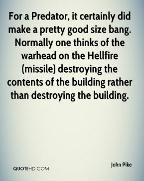 For a Predator, it certainly did make a pretty good size bang. Normally one thinks of the warhead on the Hellfire (missile) destroying the contents of the building rather than destroying the building.