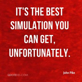 It's the best simulation you can get, unfortunately.