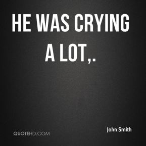 He was crying a lot.