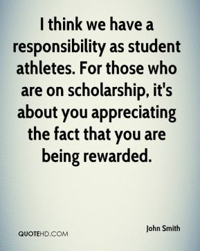 I think we have a responsibility as student athletes. For those who are on scholarship, it's about you appreciating the fact that you are being rewarded.