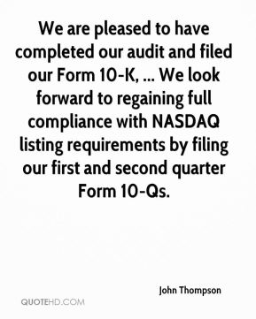We are pleased to have completed our audit and filed our Form 10-K, ... We look forward to regaining full compliance with NASDAQ listing requirements by filing our first and second quarter Form 10-Qs.