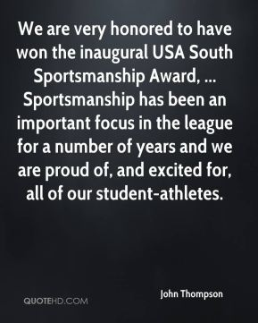 We are very honored to have won the inaugural USA South Sportsmanship Award, ... Sportsmanship has been an important focus in the league for a number of years and we are proud of, and excited for, all of our student-athletes.