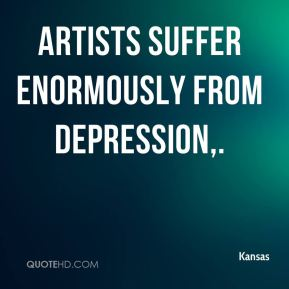 Kansas  - Artists suffer enormously from depression.