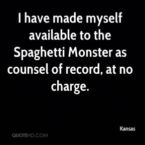 I have made myself available to the Spaghetti Monster as counsel of record, at no charge.