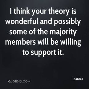 I think your theory is wonderful and possibly some of the majority members will be willing to support it.