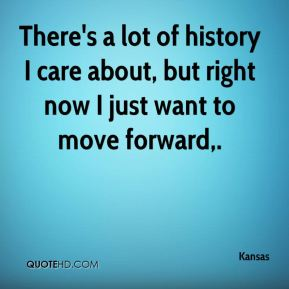 There's a lot of history I care about, but right now I just want to move forward.