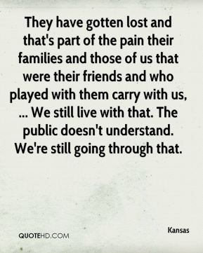 They have gotten lost and that's part of the pain their families and those of us that were their friends and who played with them carry with us, ... We still live with that. The public doesn't understand. We're still going through that.