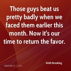 Keith Brooking  - Those guys beat us pretty badly when we faced them earlier this month. Now it's our time to return the favor.