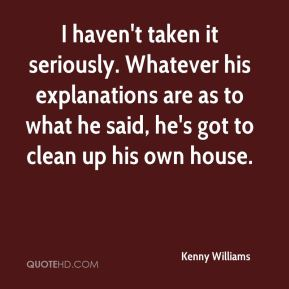 Kenny Williams  - I haven't taken it seriously. Whatever his explanations are as to what he said, he's got to clean up his own house.
