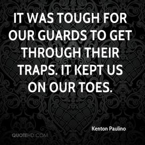 It was tough for our guards to get through their traps. It kept us on our toes.
