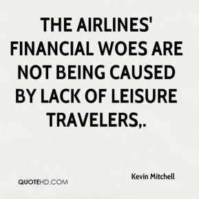 Kevin Mitchell  - The airlines' financial woes are not being caused by lack of leisure travelers.