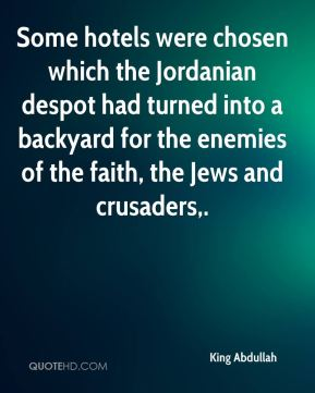 King Abdullah  - Some hotels were chosen which the Jordanian despot had turned into a backyard for the enemies of the faith, the Jews and crusaders.