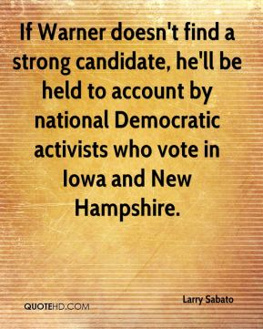 If Warner doesn't find a strong candidate, he'll be held to account by national Democratic activists who vote in Iowa and New Hampshire.