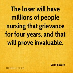The loser will have millions of people nursing that grievance for four years, and that will prove invaluable.
