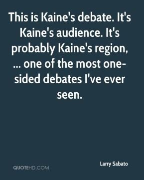 Larry Sabato  - This is Kaine's debate. It's Kaine's audience. It's probably Kaine's region, ... one of the most one-sided debates I've ever seen.