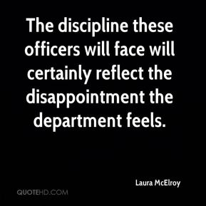 Laura McElroy  - The discipline these officers will face will certainly reflect the disappointment the department feels.