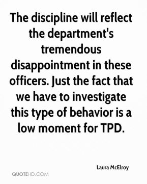 Laura McElroy  - The discipline will reflect the department's tremendous disappointment in these officers. Just the fact that we have to investigate this type of behavior is a low moment for TPD.