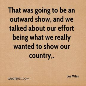 That was going to be an outward show, and we talked about our effort being what we really wanted to show our country.