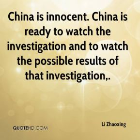 China is innocent. China is ready to watch the investigation and to watch the possible results of that investigation.