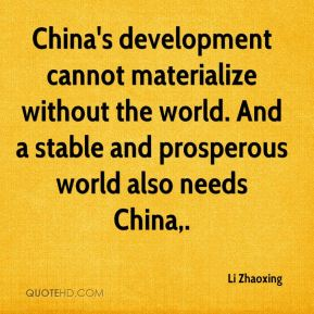 China's development cannot materialize without the world. And a stable and prosperous world also needs China.